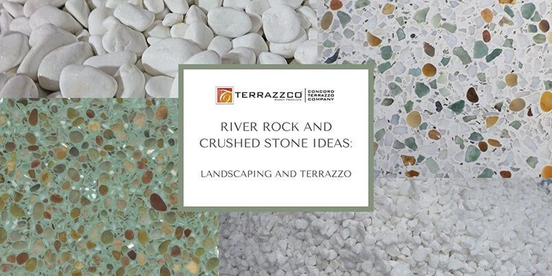 River Rock and Crushed Stone Ideas for Landscaping and Terrazzo Projects